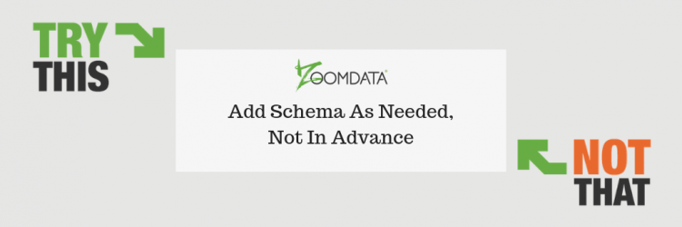 Add schema as needed, not in advance