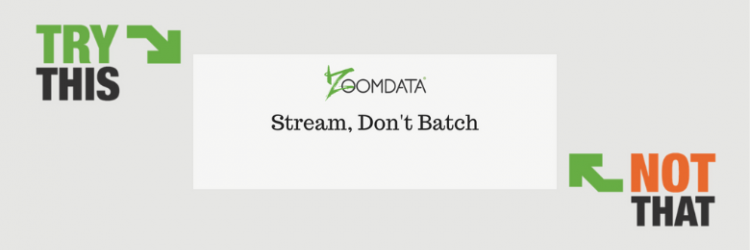 #1: Stream, don't Batch