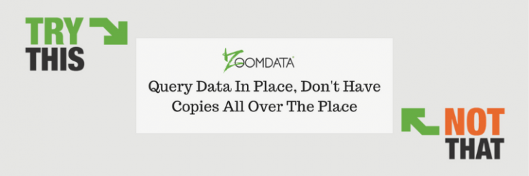 Do THIS not THAT for Modern BI : #2: Query data in place, don't have copies all over the place