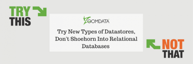 Do THIS not THAT for Modern BI: #3: Try new types of datastores, don't shoehorn into relational databases