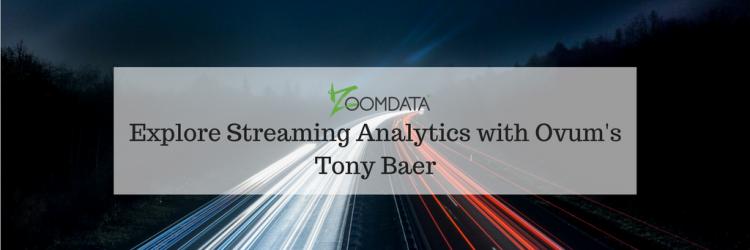 explore streaming analytics with tony baer