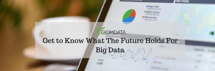 Get to Know What The Future Holds For Big Data