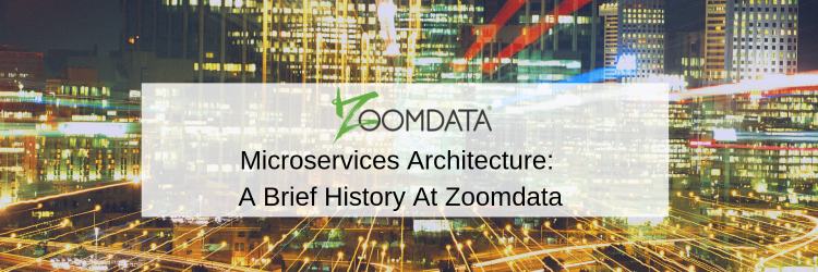 Microservices Architecture: A Brief History At Zoomdata
