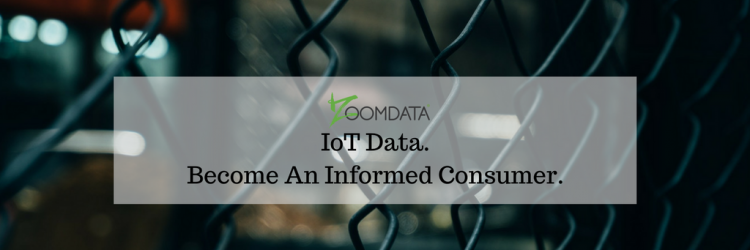 IoT Data. Become An Informed Consumer.