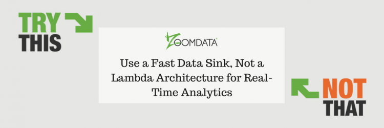 Use a Fast Data Sink, Not a Lambda Architecture for Real-Time Analytics