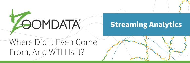 Streaming Analytics: Where Did it Even Come From, and WTH Is It
